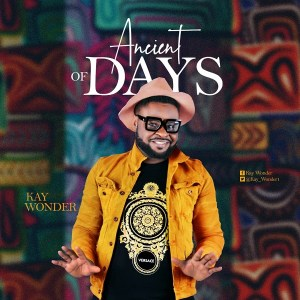 Ancient Of Days – Kay Wonder (MP3 DOWNLOAD)