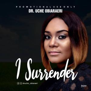 DOWNLOAD MP3: I Surrender – Dr. Uche Obiaraeri
