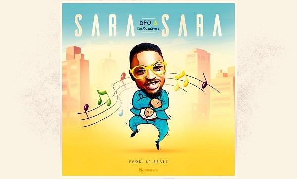 DOWNLOAD MP3: Sara Sara – DFO & DeXclusivez