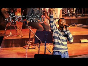 DOWNLOAD MP3: Benjamin Dube – You Are My God