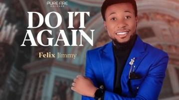 Do It Again – Felix Jimmy (DOWNLOAD MP3)