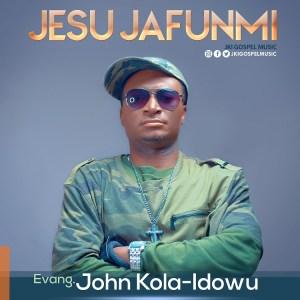 Jesu Jafunmi – Evang. John Kola Idowu (DOWNLOAD MP3)