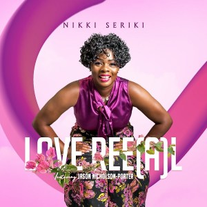 DOWNLOAD: Love Ree(a)L – Nikki Seriki Ft. Jason Nicholson-Porter