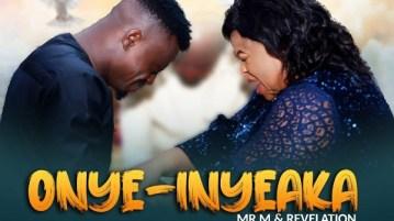 DOWNLOAD MP3: Onye-Inyeaka – Mr. M & Revelation