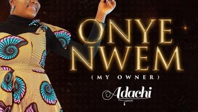 Onye Nwem – Adachi (DOWNLOAD MP3)
