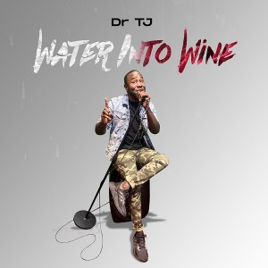 DOWNLOAD MP3: Dr TJ – Water Into Wine