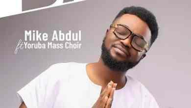 DOWNLOAD MP3: Mike Abdul – Baba Ese ft. Yoruba Mass Choir