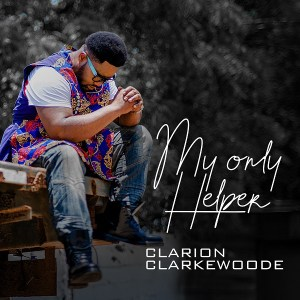 DOWNLOAD MP3: My Only Helper – Clarion Clarkewoode