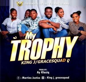 DOWNLOAD MP3: My Trophy – King J & GraceSquad