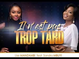 DOWNLOAD: Lise Manzambi Ft Sandra Mbuyi – Il N'est Pas Trop Tard Lyrics