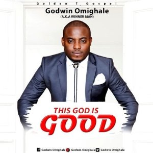 DOWNLOAD MP3: This God Is Good – Godwin Omighale