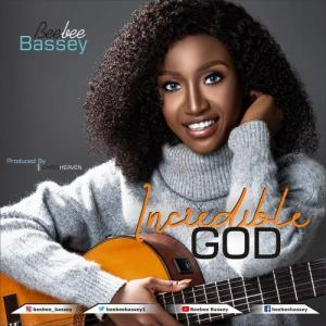 DOWNLOAD MP3: Beebee Bassey – Incredible God
