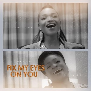 DOWNLOAD MP3: Fix My Eyes On You – Ada Ehi Ft. Sinach