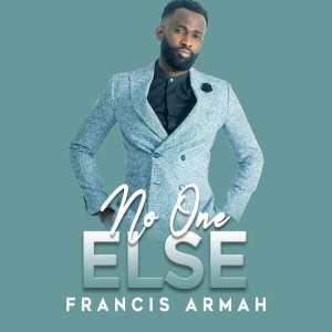 DOWNLOAD MP3: No One Else – Francis Armah
