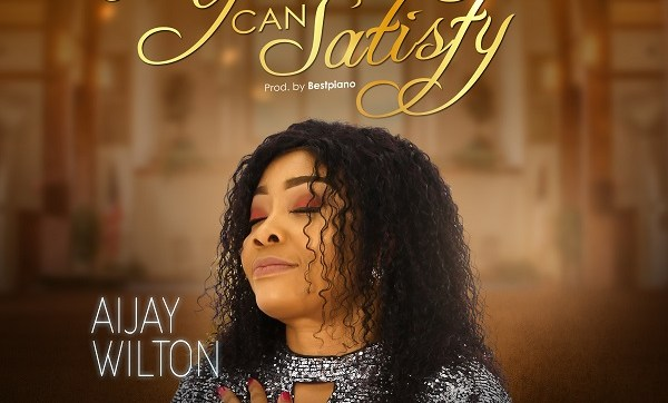 DOWNLOAD MP3: Only You Can Satisfy – Aijay Wilton