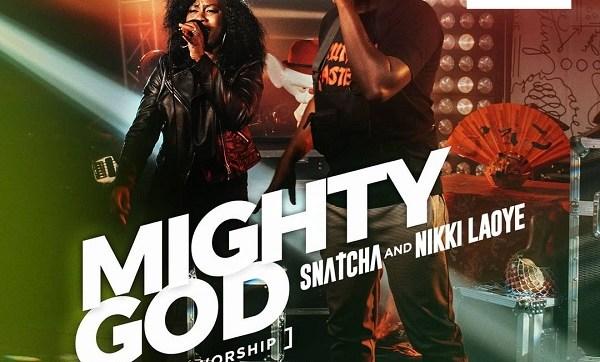 DOWNLOAD MP3: Snatcha – Mighty God ft. Nikki Laoye