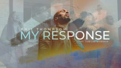 DOWNLOAD: Phil Thompson – My Response Ft. Jubilee Worship