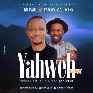 DOWNLOAD MP3: Dr Paul ft Prospa Ochimana – Yahweh