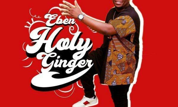 DOWNLOAD MP3: Eben – Holy Ginger (Lyrics)