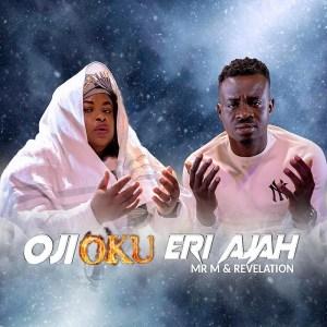 DOWNLOAD MP3: Oji Oku Eri Aja – Mr. M & Revelation