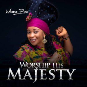 DOWNLOAD MP3: Worship His Majesty – MamaPure