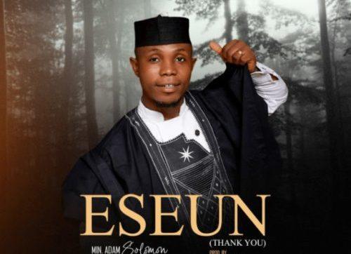 DOWNLOAD MP3: Min. Adam Solomon – Eseun (Thank You)