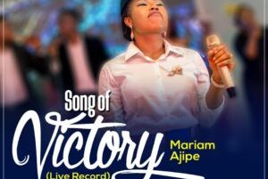 DOWNLOAD MP3: Song Of Victory by Mariam Ajipe