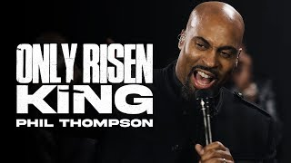 DOWNLOAD MP3: Phil Thompson – Only Risen King