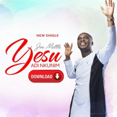 FREE DOWNLOAD] Joe Mettle – Yesu Adi Nkunim » Gospel Songs 2019