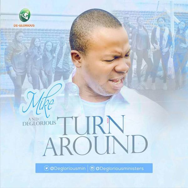 Mike & De-Glorious – Turn Around | @degloriousmin