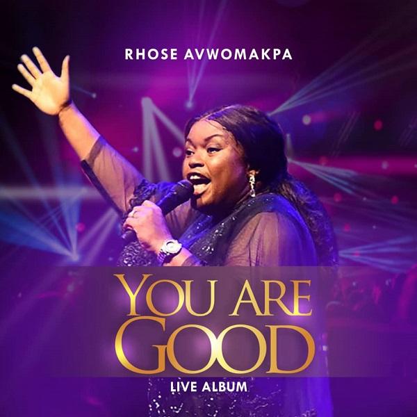 [ALBUM] You Are Good Live - Rhose Avwomakpa