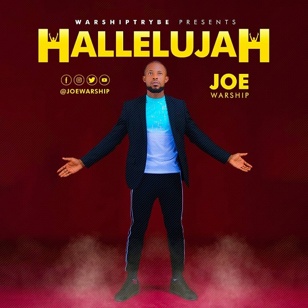 Joe-Warship-Hallelujah [MP3 DOWNLOAD] Joe Warship – Hallelujah