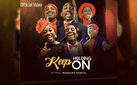 Keep Holding On - Dr Paul Enenche & Family