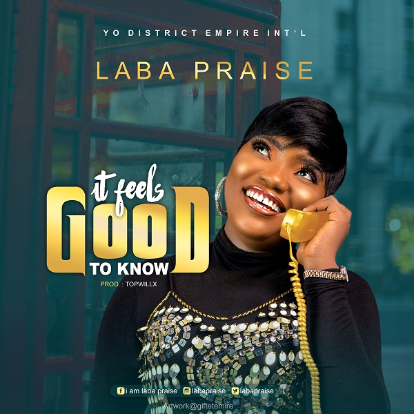 Laba-Praise-It-Feels-Good-To-Know [MP3 DOWNLOAD] Laba Praise – It Feels Good To Know