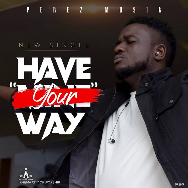 Perez-Musik-Have-Your-Way [Video] Perez Musik – Have Your Way