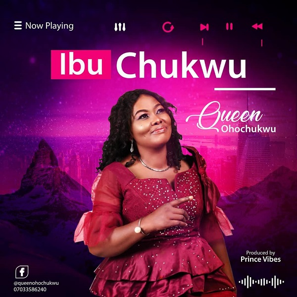 Queen-Ohochukwu-IbuChukwu [MP3 DOWNLOAD] Queen Ohochukwu – Ibu Chukwu