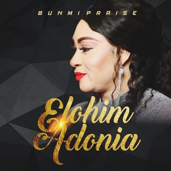 Elohim-Adonai-Bunmi-Praise [MP3 DOWNLOAD] Elohim Adonai – Bunmi Praise