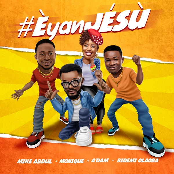 Eyan-Jesu-–-Mike-Abdul-MoniQue-Bidemi-Olaoba-Adam [MP3 DOWNLOAD] Eyan Jesu – Mike Abdul + MoniQue + Bidemi Olaoba + A'dam