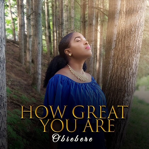 How-Great-You-Are-Obiebere-1 [MP3 DOWNLOAD] Obiebere – How Great You Are