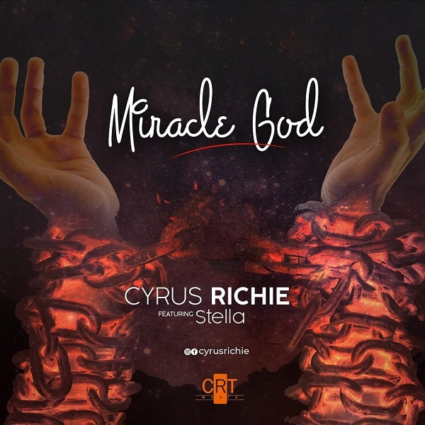 Miracle-God-Cyrus-Richie-Ft.-Stella [MP3 DOWNLOAD] Miracle God – Cyrus Richie Ft. Stella