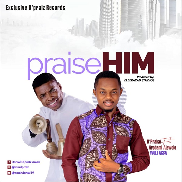 Praise Him – D'Praiz Ft. Ayo Ajewole