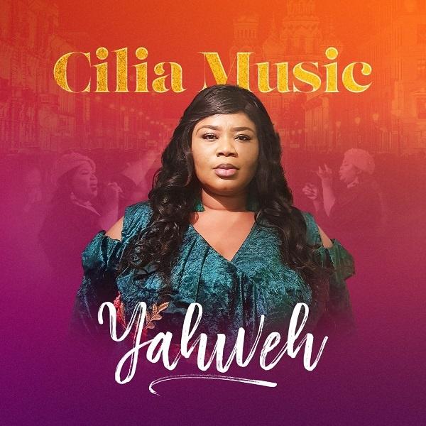 Yahweh-Cilia-Music [MP3 DOWNLOAD] Yahweh – Cilia Music