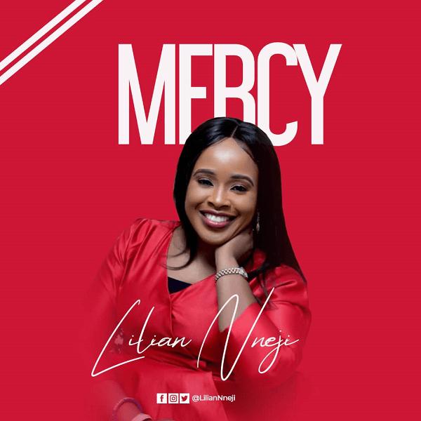 Mercy-Lilian-Nneji Mercy – Lilian Nneji [MP3 + Video and Lyrics]