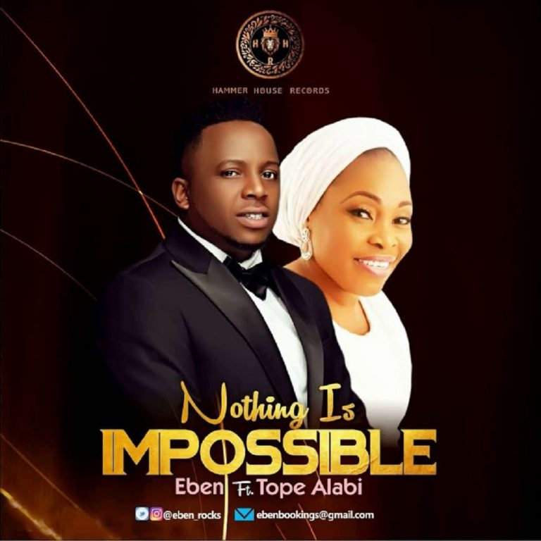 Nothing Is Impossible – Eben Ft. Tope Alabi