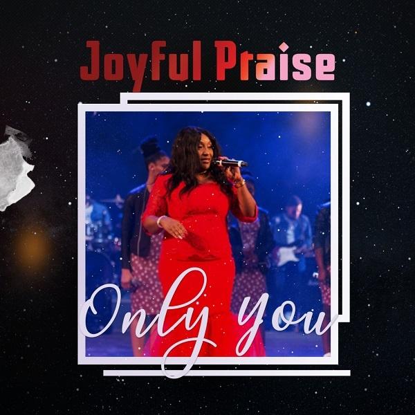 Only-You-Joyful-Praise [Video] Only You – Joyful Praise