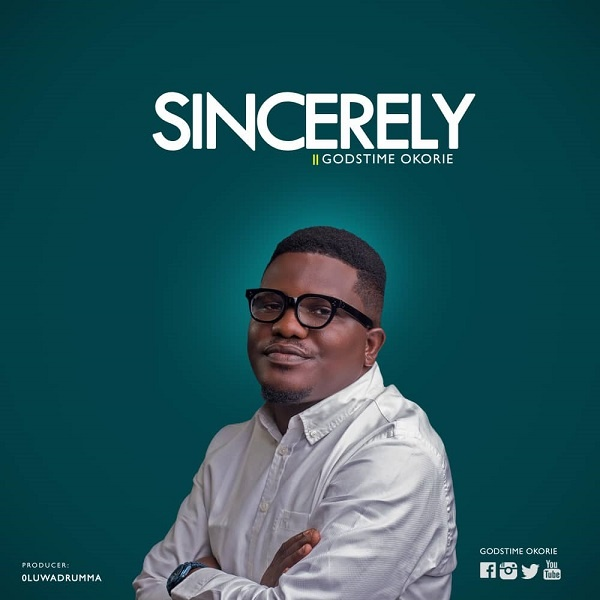 Sincerely-Godstime-Okorie [MP3 DOWNLOAD] Sincerely – Godstime Okorie