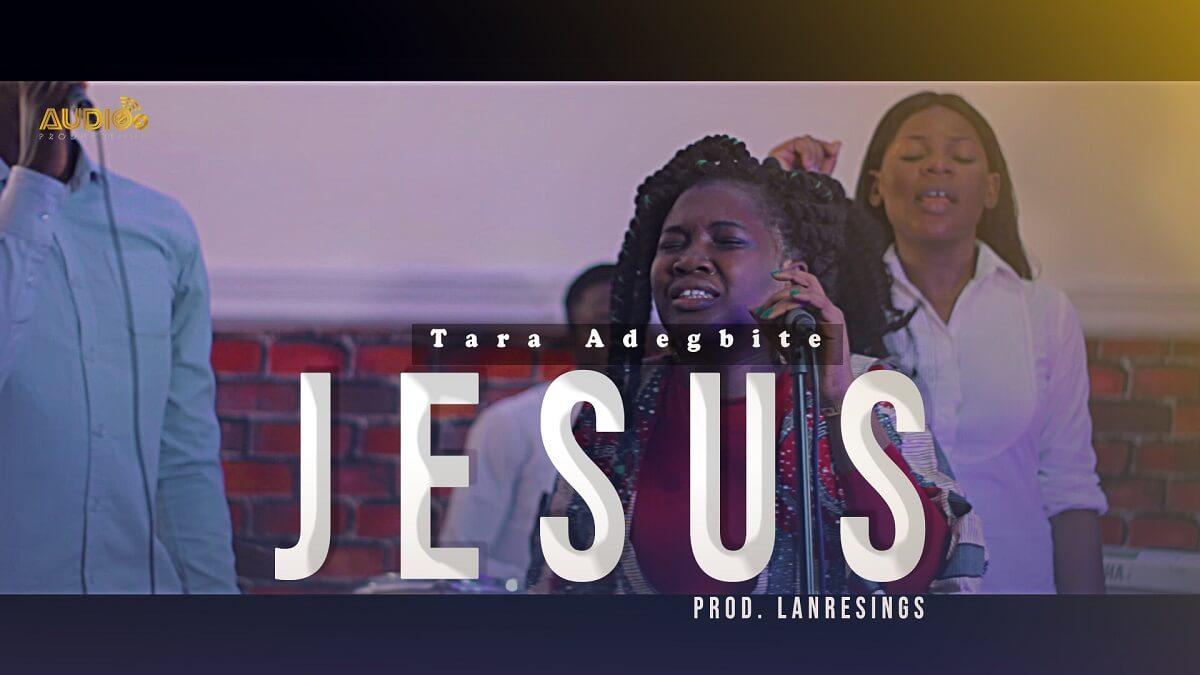 Tara-adegbite_Jesus Jesus & Freedom – Tara Adegbite [Mp3 + Video]