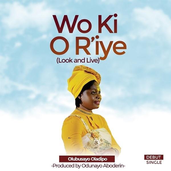 Wo-Ki-O-Riye-Olubusayo-Oladipo [Lyrics] Wo Ki O R'iye – Olubusayo Oladipo
