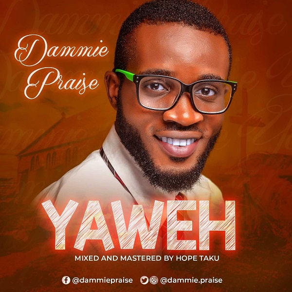 Yahweh-Dammie-Praise [MP3 DOWNLOAD] Yaweh – Dammie Praise