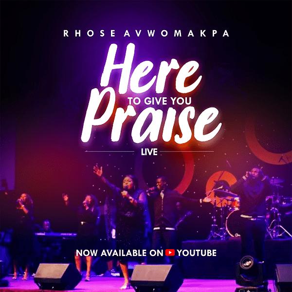 Here To Give You Praise - Rhose Avwomakpa